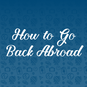 How to Go Back Abroad
